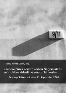 Koray Yılmaz-Günay (Hg.): Karriere eines konstruierten Gegensatzes: zehn Jahre »Muslime versus Schwule«. Sexualpolitiken seit dem 11. September 2001